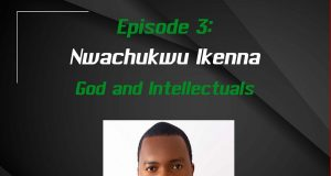 EP 3: God and Intellectuals | Guest: Ikenna Nwachukwu