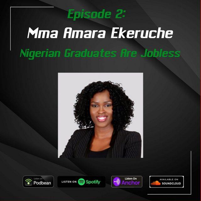 EP 2: Nigerian Graduates Are Jobless | Guest: Mma Amara Ekeruche