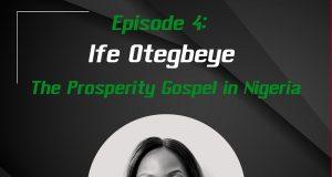 EP 4: Who Prospers from the Prosperity Gospel in Nigeria? | Guest: Ife Otegbeye