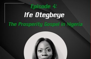 EP 4: Who Prospers from the Prosperity Gospel in Nigeria? | Guest: Ife Otegbeye
